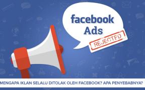 Facebook Ads : Solusi Iklan Selalu Ditolak Facebook